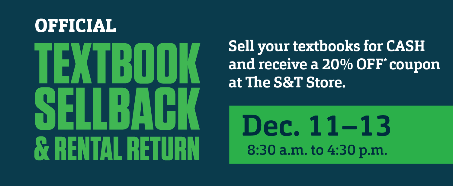 Textbook Sellback and Rental Return is December 11th to 13th from 8:30 A.M. to 4:30 P.M.