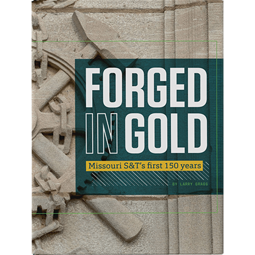 Forged in Gold: Missouri S&T's First 150 Years
